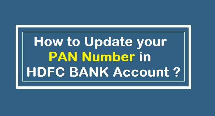Update Pan Number in HDFC Bank Account