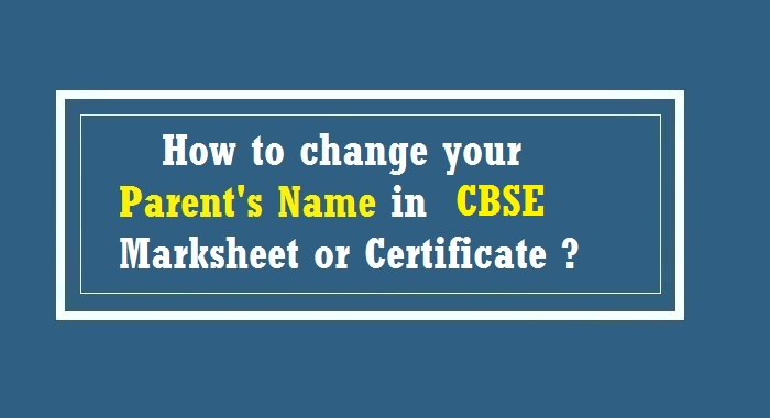 Change your Parents Name in CBSE Marksheet