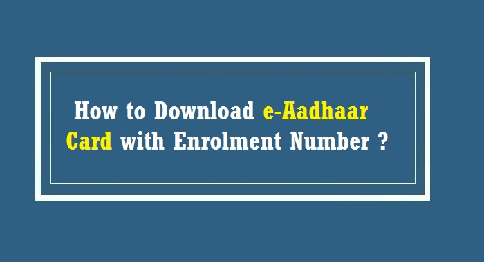 How to download e-aadhaar with enrolment number