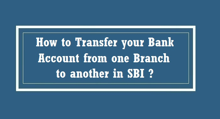 How to Transfer you Bank Account from one Branch to another in SBI