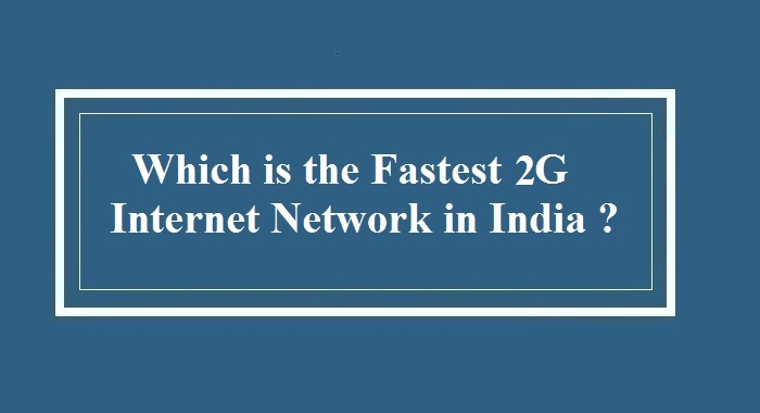 Fastest 2G Internet Network in India