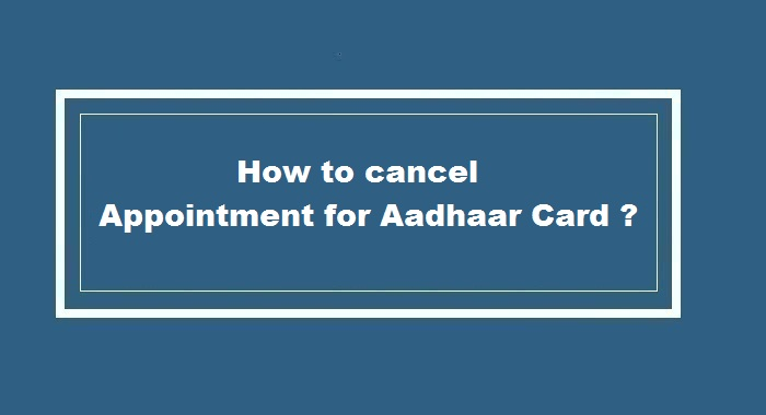 How to cancel Online Appointment for Aadhaar Card ?