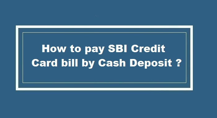 How to pay SBI Credit Card bill by Cash Deposit