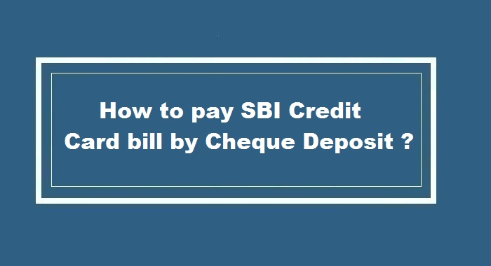 How to pay SBI Credit Card bill by Cheque Deposit