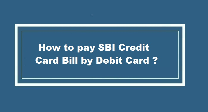 How to pay SBI Credit Card bill by Debit Card