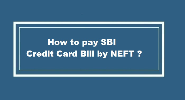 How to pay SBI Credit Card bill by NEFT