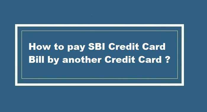 How to pay SBI Credit Card bill by another Credit Card