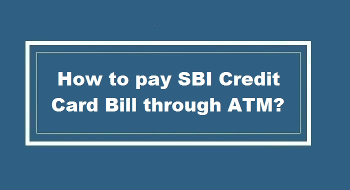 How to pay SBI Credit Card bill through ATM