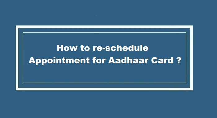 How to reschedule Online appointment for Aadhaar Card