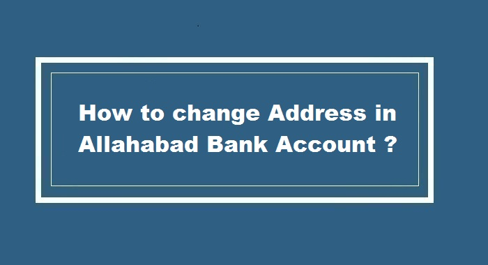 How to Change Address in Allahabad Bank
