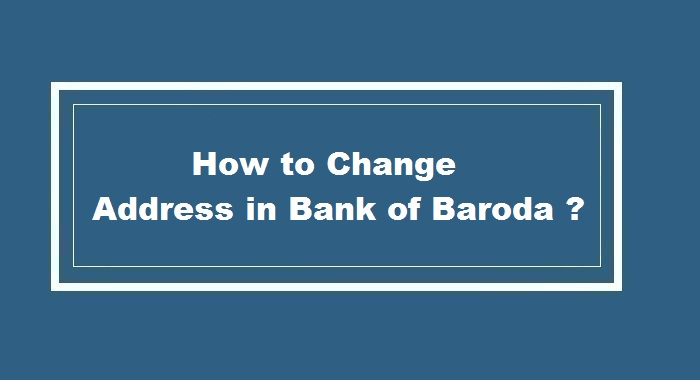 How to Change Address in Bank of baroda