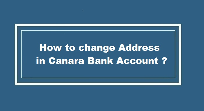 How to Change Address in Canara Bank