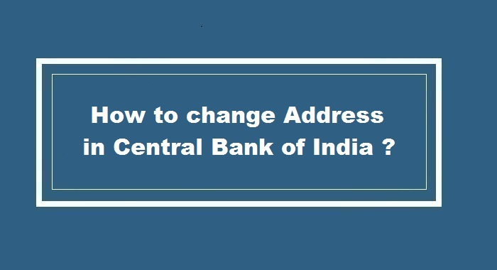 How to Change Address in Central Bank of India