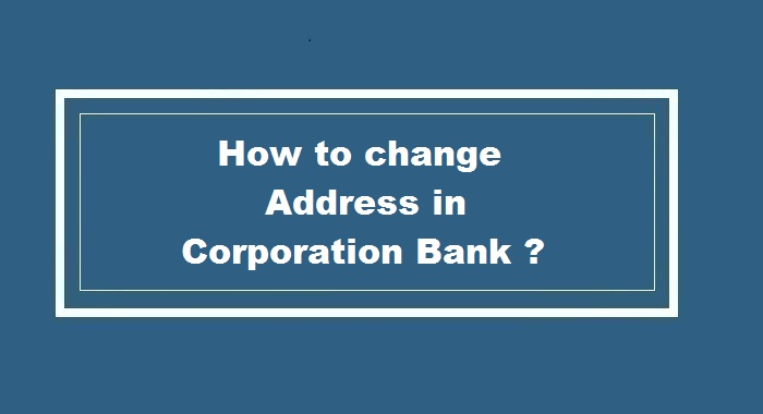 How to Change Address in Corporation Bank