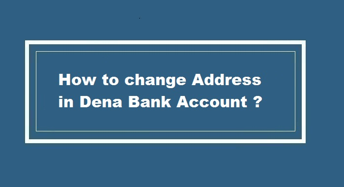 How to Change Address in Dena Bank