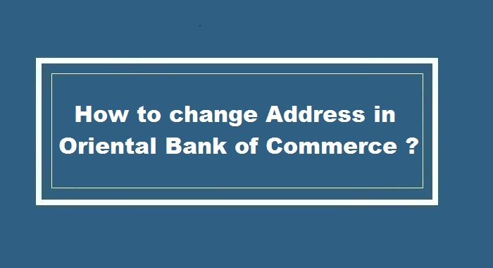 How to Change Address in Oriental Bank of Commerce