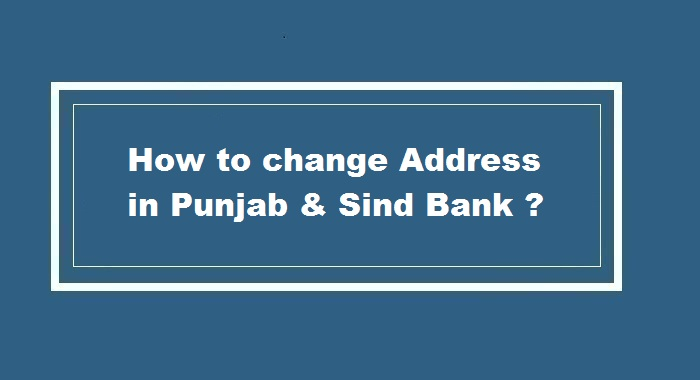 How to Change Address in Punjab & Sind Bank