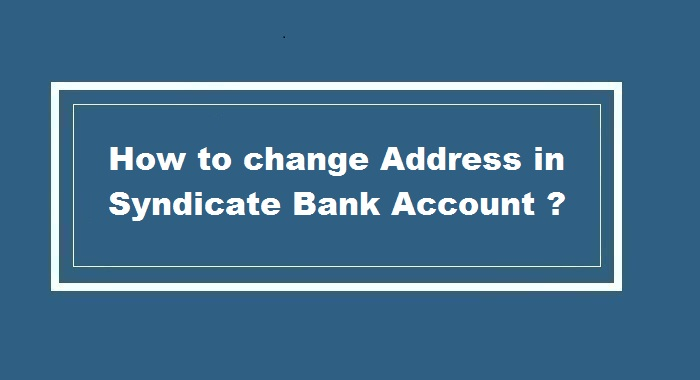 How to Change Address in Syndicate Bank