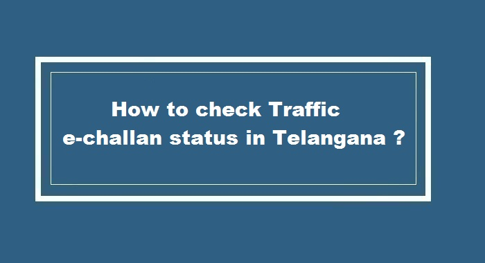 How to check Traffic e-challan status in Telangana ?