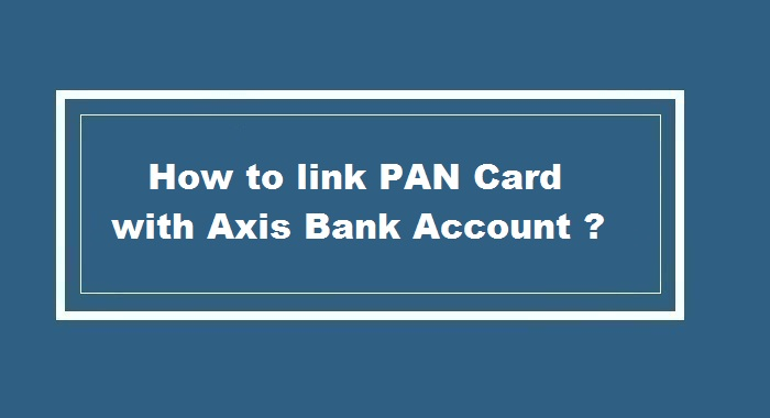 How to link pan card to AXIS Bank Account