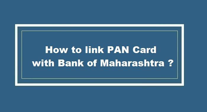 How to link pan card to Bank of Maharashtra Account