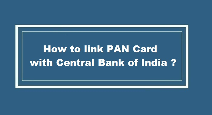 How to link pan card to Central Bank of India Account