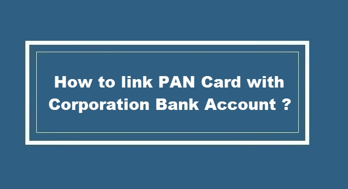 How to link pan card to Corporation Bank Account