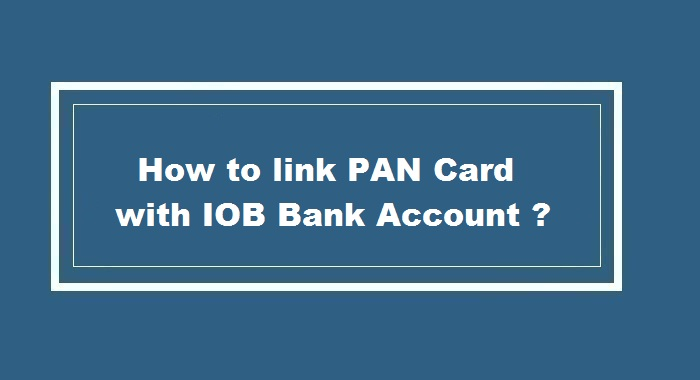 How to link pan card to IOB Bank Account