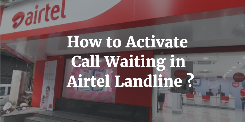 How to Activate Call Waiting in Airtel Landline