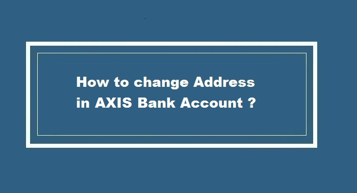 change of address for axis bank account