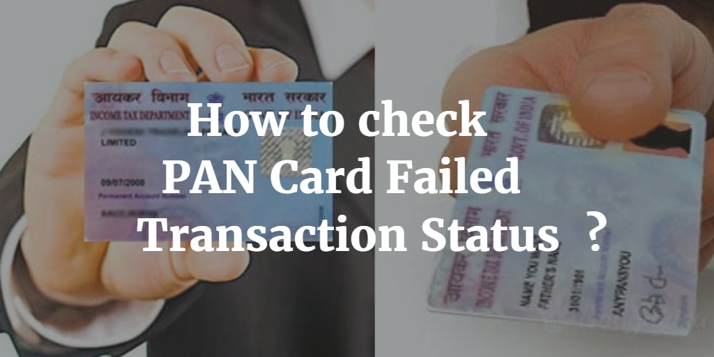 How to check PAN Card Failed Transaction status ?