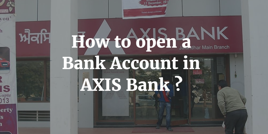 How to open a Bank Account in AXIS Bank