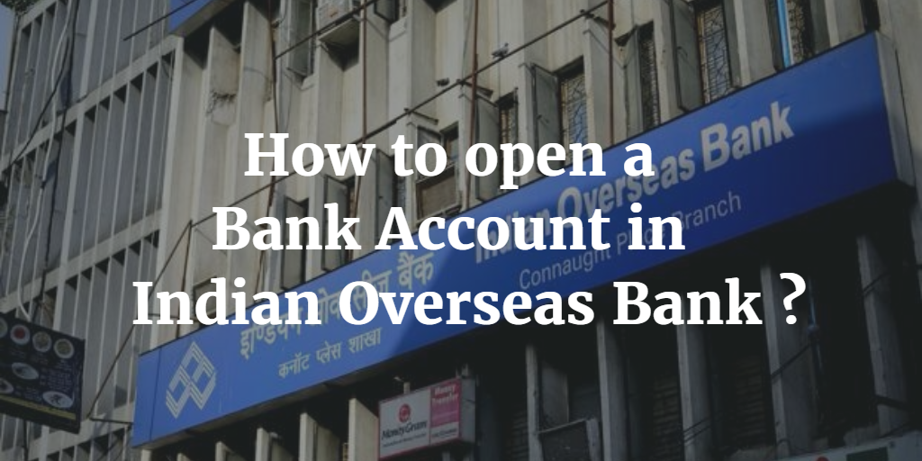 How to open a Bank Account in Indian Overseas Bank
