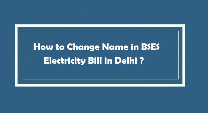 How to Change Name in BSES Electricity Bill in Delhi