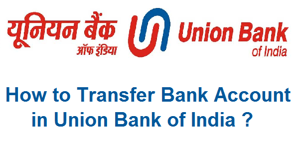 How to Transfer Bank Account in Union Bank of India