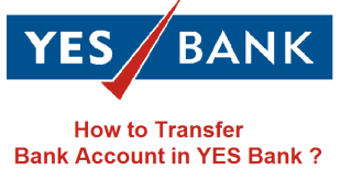How to Transfer Bank Account in YES Bank