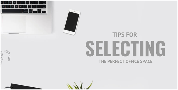 Tips for selecting the perfect office space